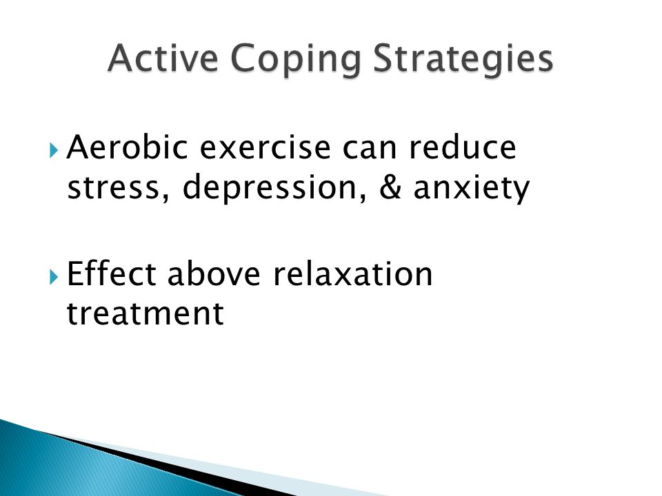  Aerobic exercise can reduce stress, depression, & anxiety  Effect above relaxation treatment