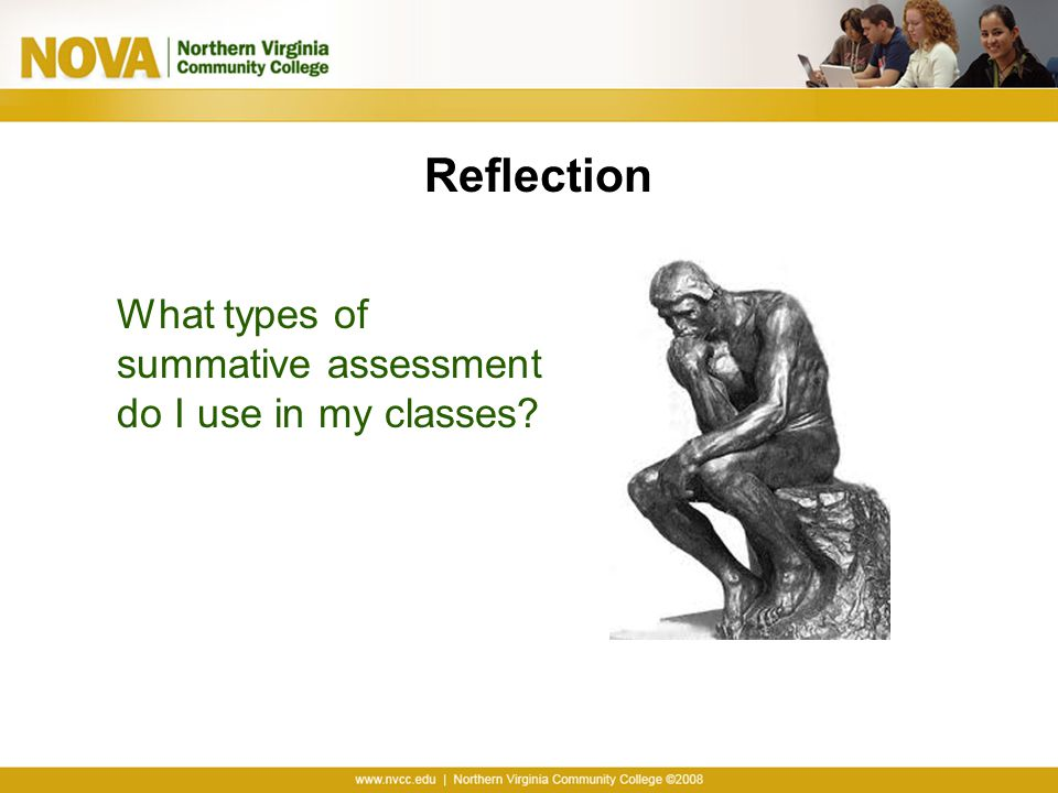 Reflection What types of summative assessment do I use in my classes?