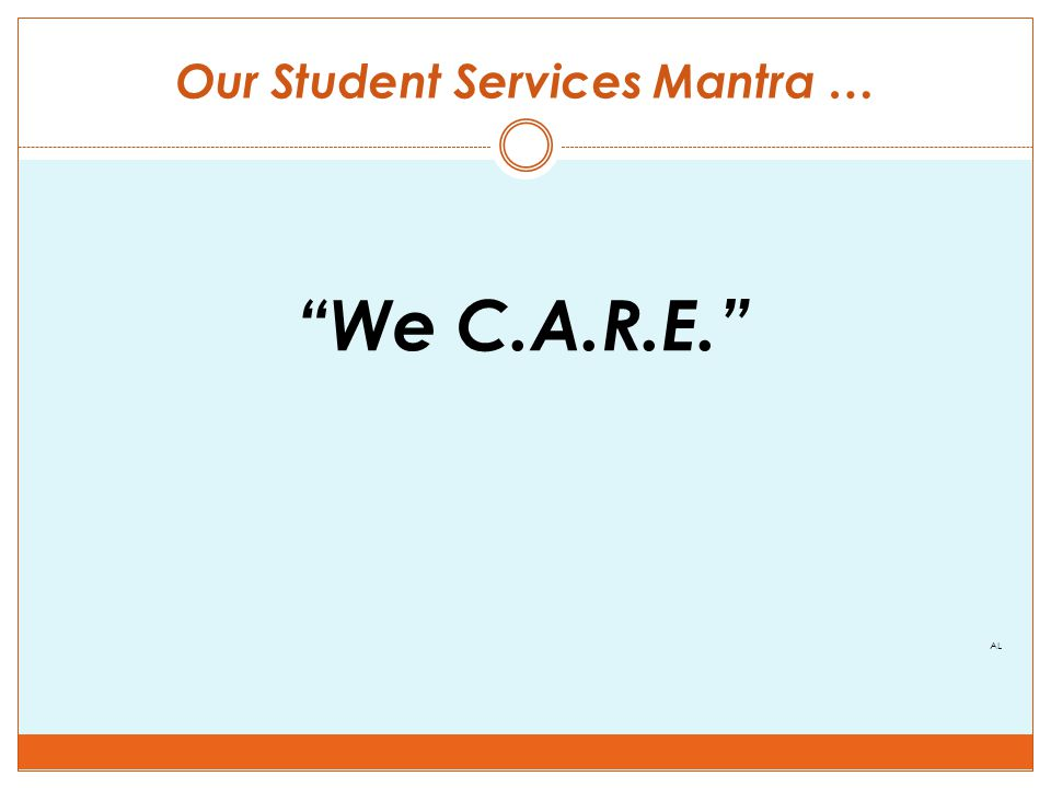 Our Student Services Mantra … We C.A.R.E. AL