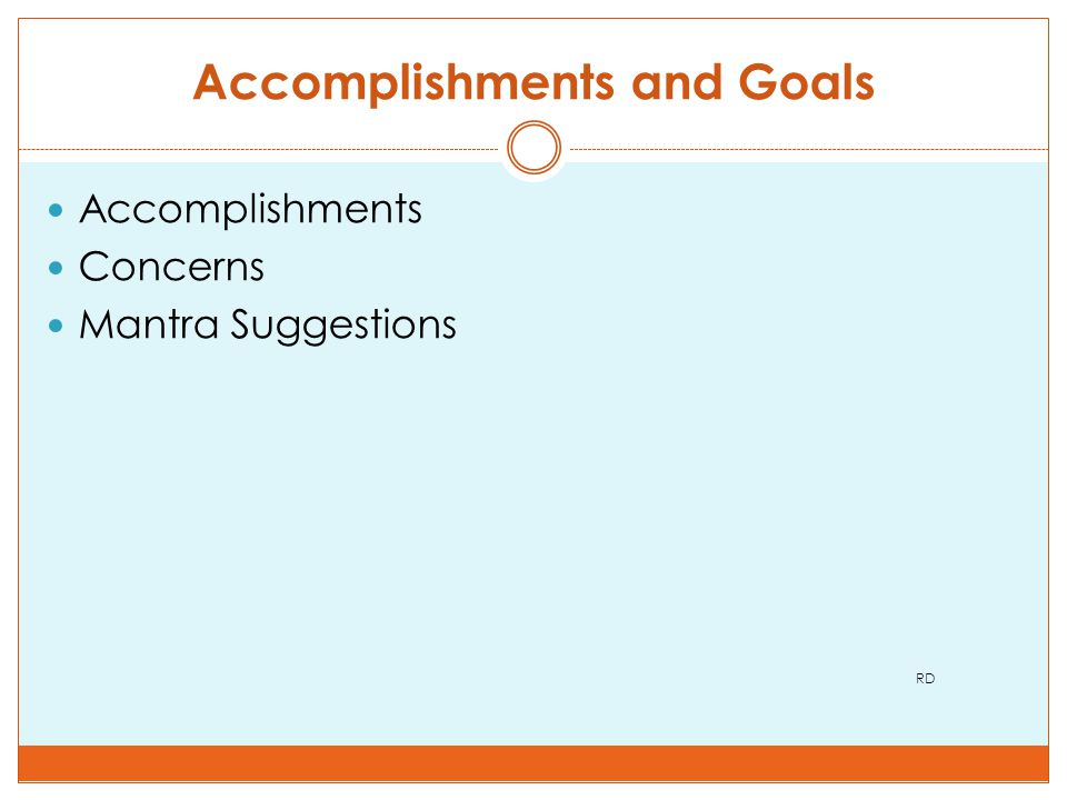 Accomplishments and Goals Accomplishments Concerns Mantra Suggestions RD