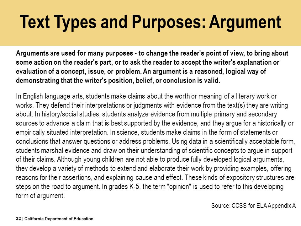 Arguments are used for many purposes - to change the reader s point of view, to bring about some action on the reader s part, or to ask the reader to accept the writer s explanation or evaluation of a concept, issue, or problem.