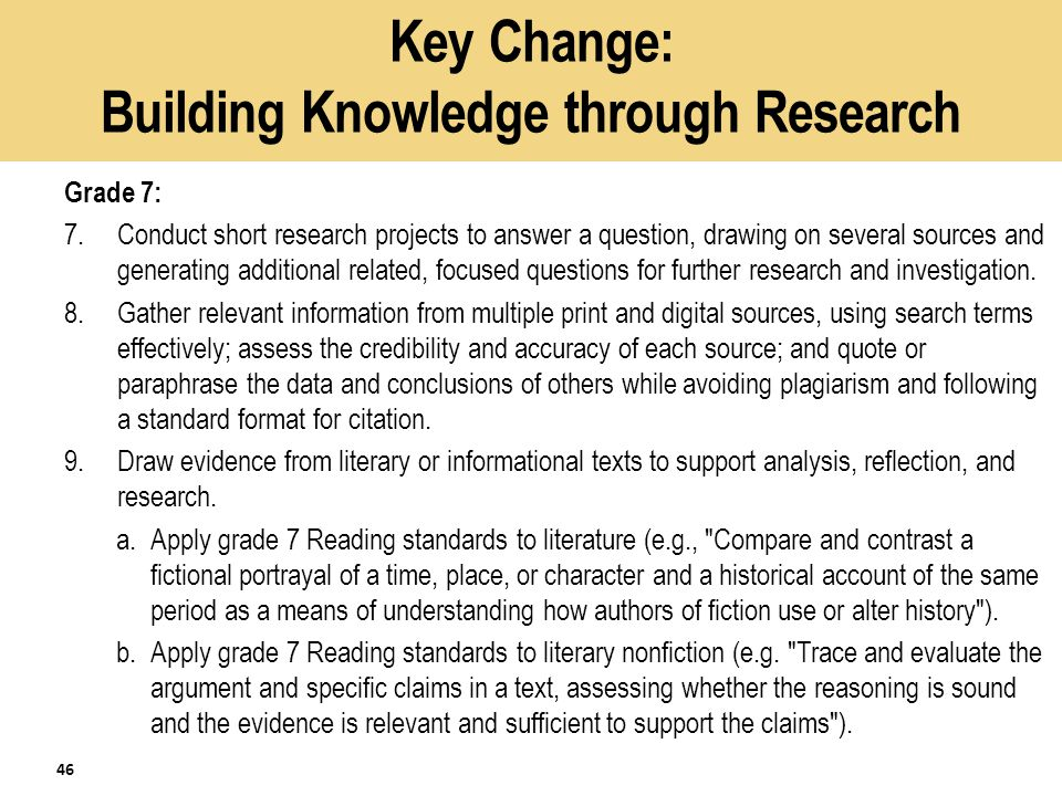 Key Change: Building Knowledge through Research Grade 7: 7.Conduct short research projects to answer a question, drawing on several sources and generating additional related, focused questions for further research and investigation.