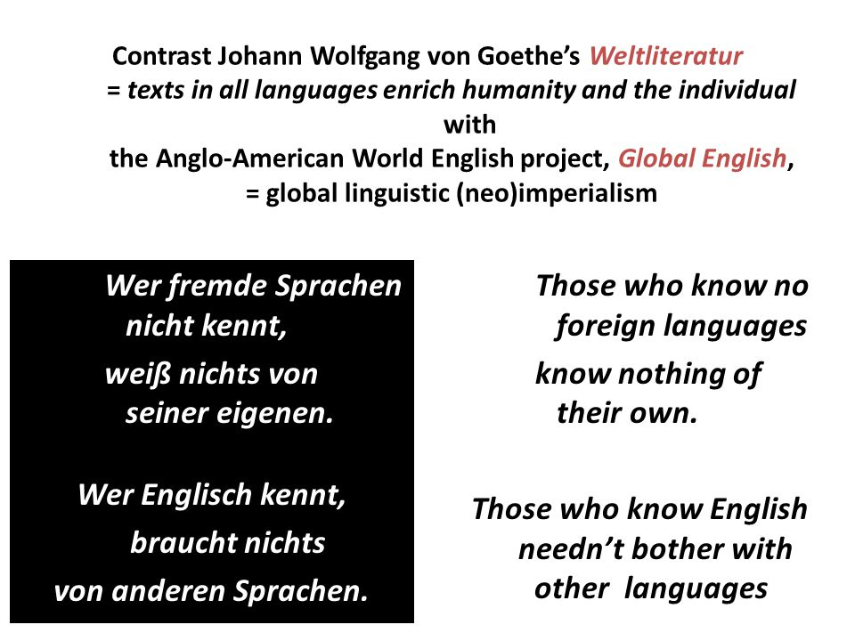 Contrast Johann Wolfgang von Goethe's Weltliteratur = texts in all languages enrich humanity and the individual with the Anglo-American World English