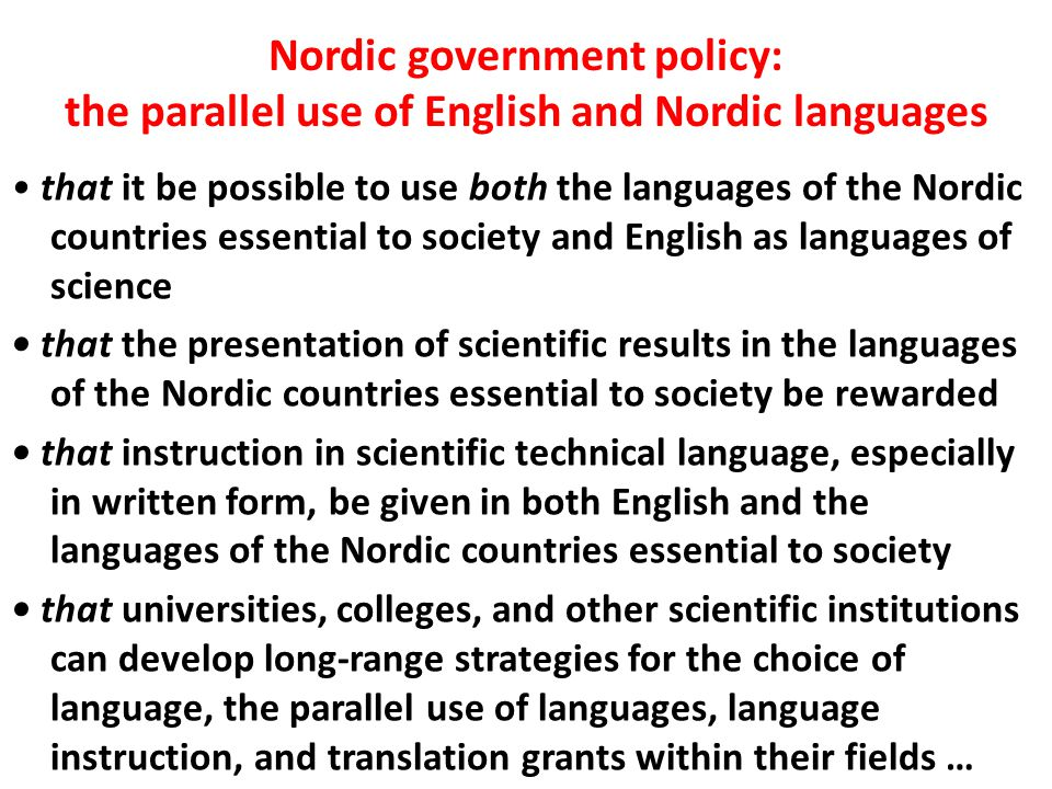 Nordic government policy: the parallel use of English and Nordic languages that it be possible to use both the languages of the Nordic countries essen