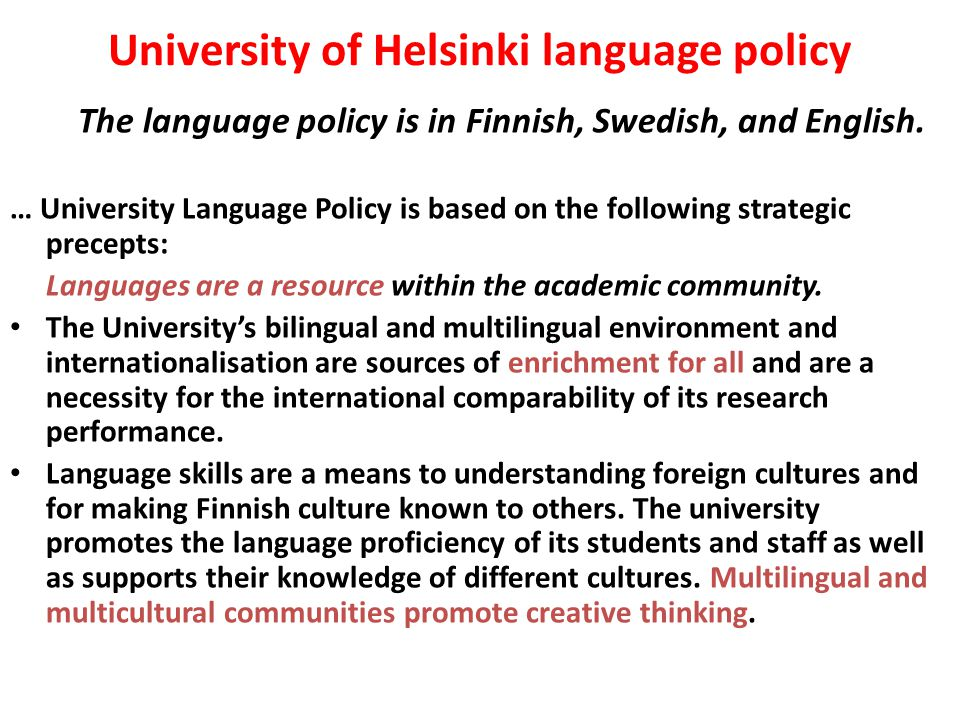 University of Helsinki language policy The language policy is in Finnish, Swedish, and English. … University Language Policy is based on the following