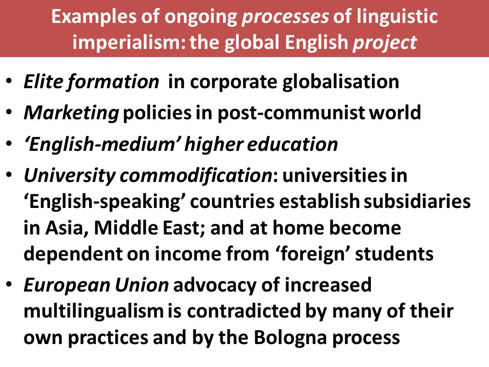 Examples of ongoing processes of linguistic imperialism: the global English project Elite formation in corporate globalisation Marketing policies in p