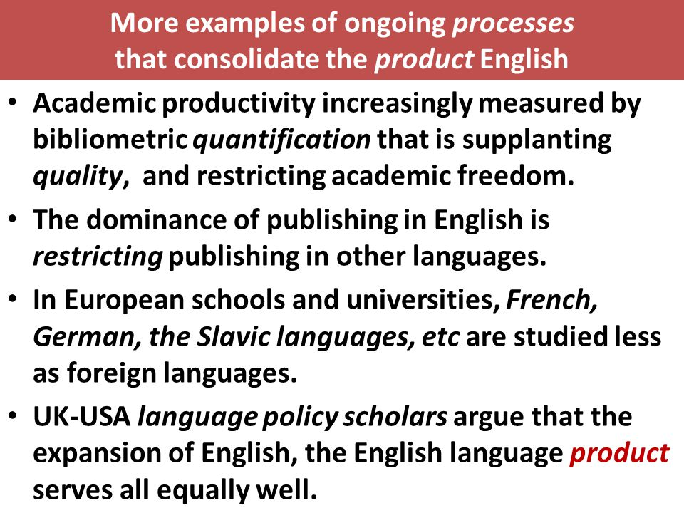 From linguistic imperialism to linguistic neoimperialism economic, financial and educational McDonaldization military force: English for 'peace-keeping' a neoimperial world order largely constituted through English builds on English linguistic capital accumulation and the dispossession of other types of linguistic capital contested and resisted – English serving anti-imperial purposes – EU language policy recommendations – Nordic governments advocate 'parallel competence' – Minority language rights & linguistic human rights – Critical scholarship: English as project/processes/product – China – International schools?