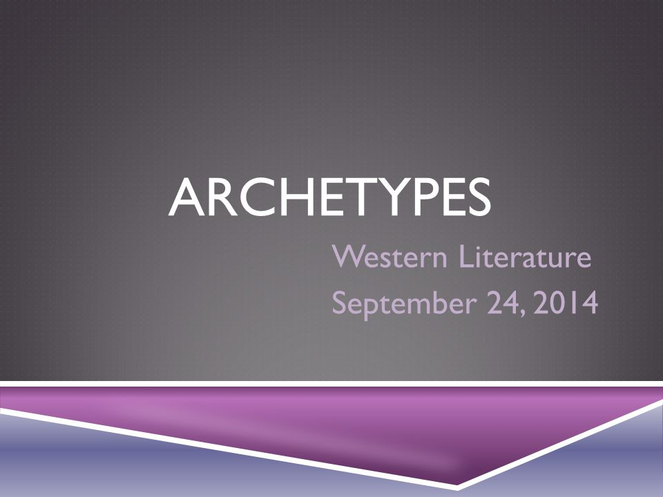 ARCHETYPES Western Literature September 24, 2014