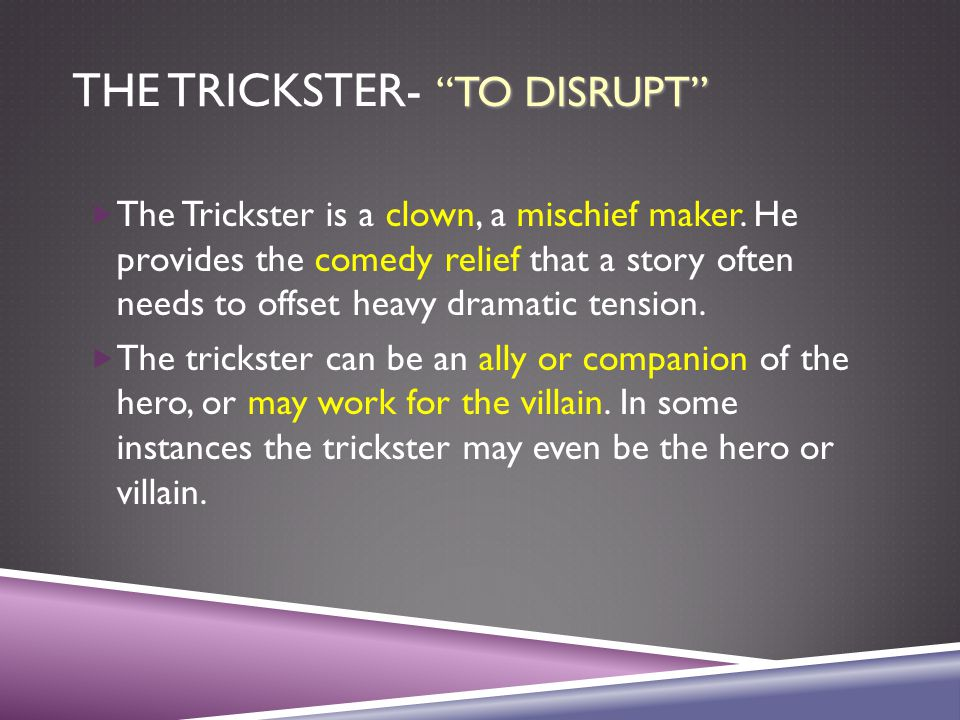 TO DISRUPT THE TRICKSTER- TO DISRUPT  The Trickster is a clown, a mischief maker.