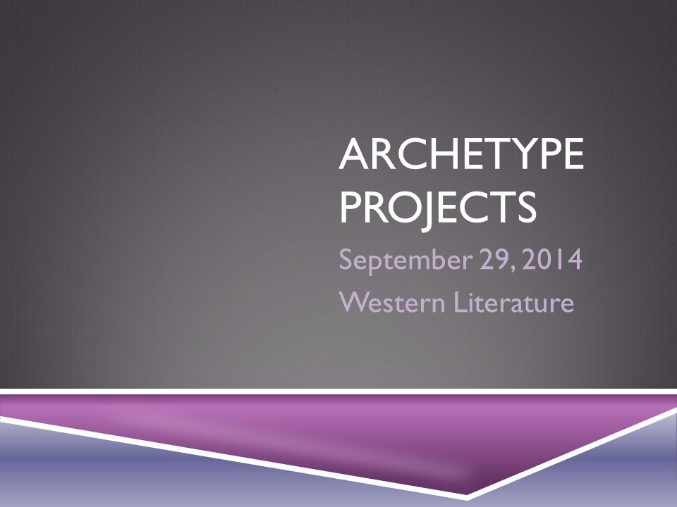 ARCHETYPE PROJECTS September 29, 2014 Western Literature