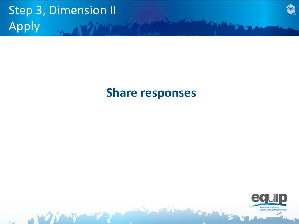 43 Step 3, Dimension II Apply Share responses