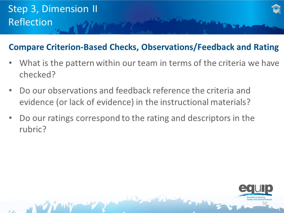 50 Compare Criterion-Based Checks, Observations/Feedback and Rating What is the pattern within our team in terms of the criteria we have checked.