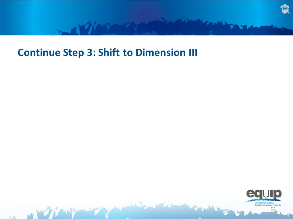 52 Continue Step 3: Shift to Dimension III