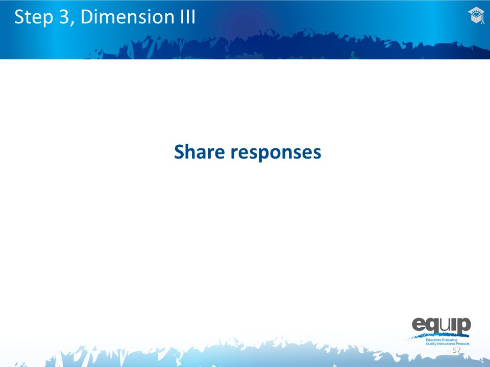 57 Step 3, Dimension III Share responses