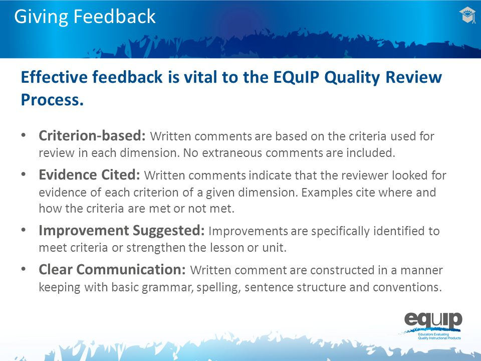 Giving Feedback Effective feedback is vital to the EQuIP Quality Review Process.