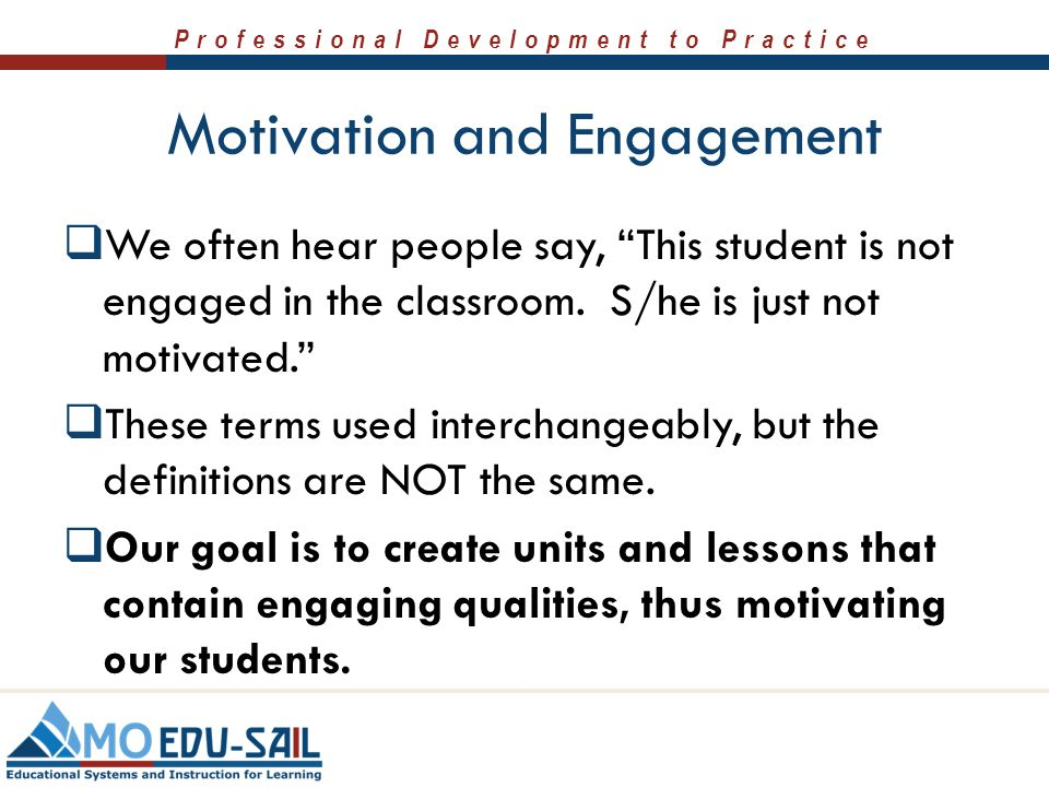 """Professional Development to Practice Motivation and Engagement  We often hear people say, """"This student is not engaged in the classroom. S/he is just"""
