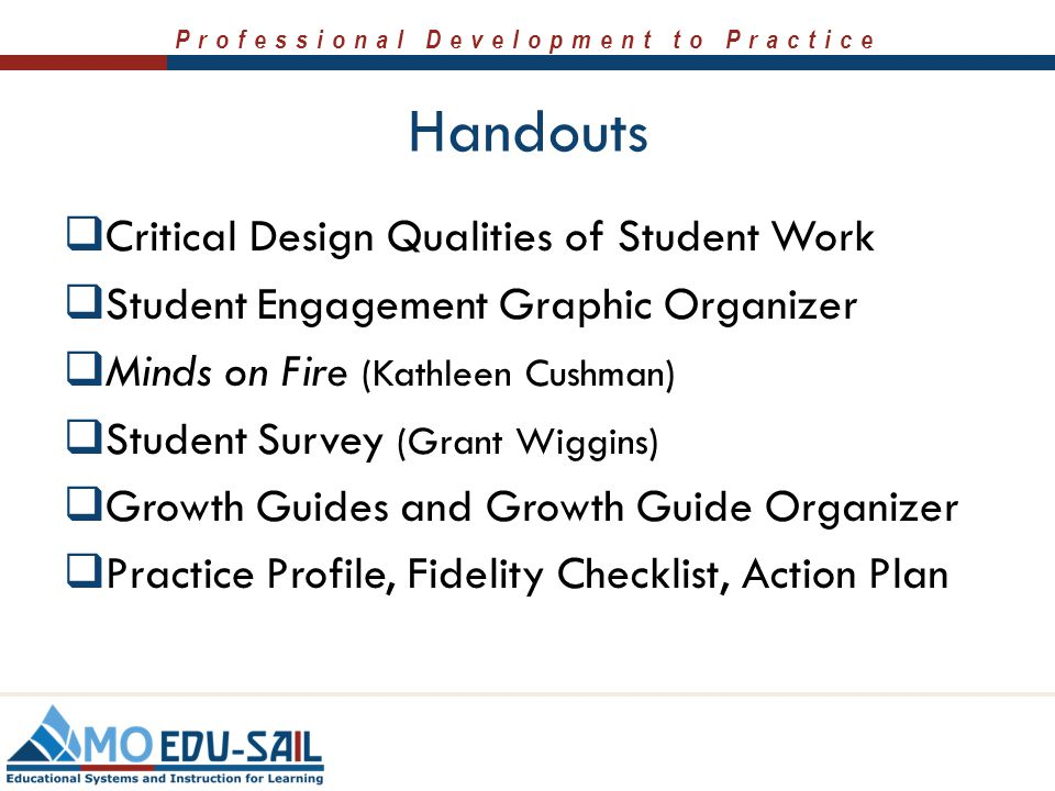 Professional Development to Practice Handouts  Critical Design Qualities of Student Work  Student Engagement Graphic Organizer  Minds on Fire (Kath