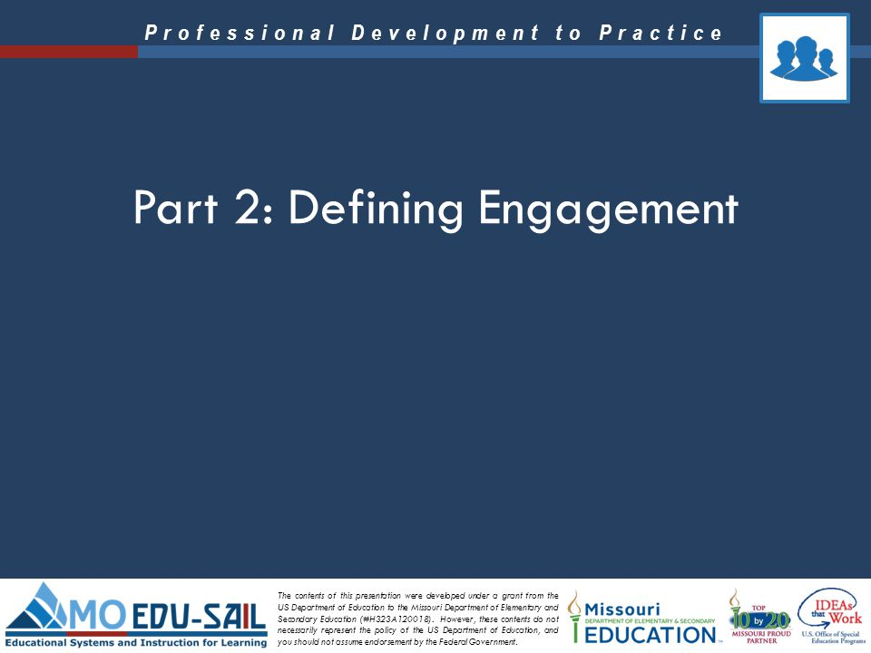 Professional Development to Practice The contents of this presentation were developed under a grant from the US Department of Education to the Missour