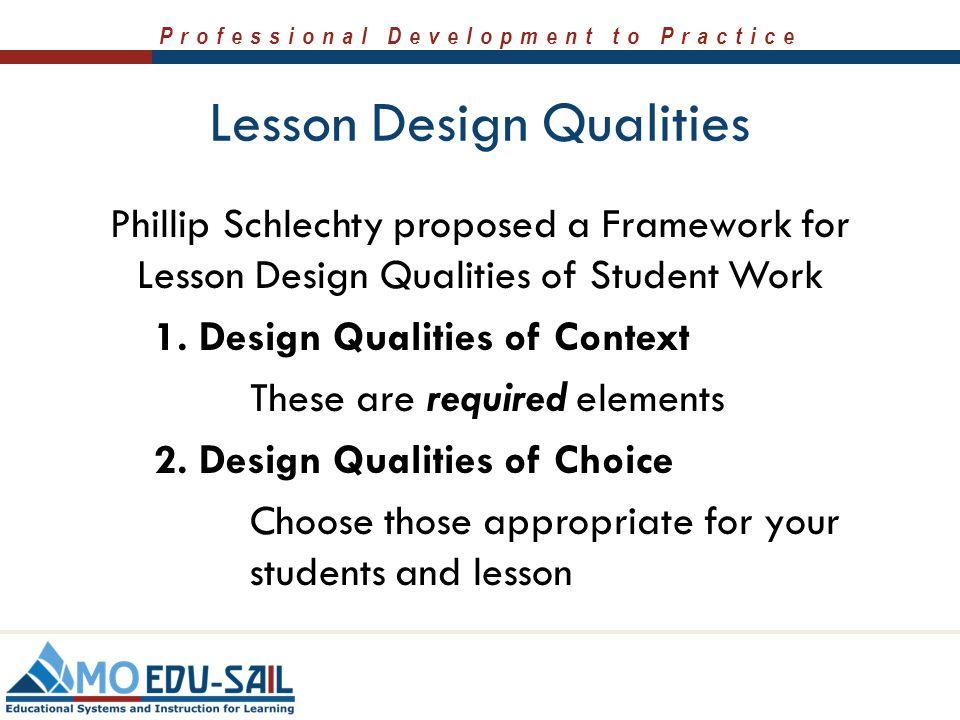 Professional Development to Practice Lesson Design Qualities Phillip Schlechty proposed a Framework for Lesson Design Qualities of Student Work 1. Des