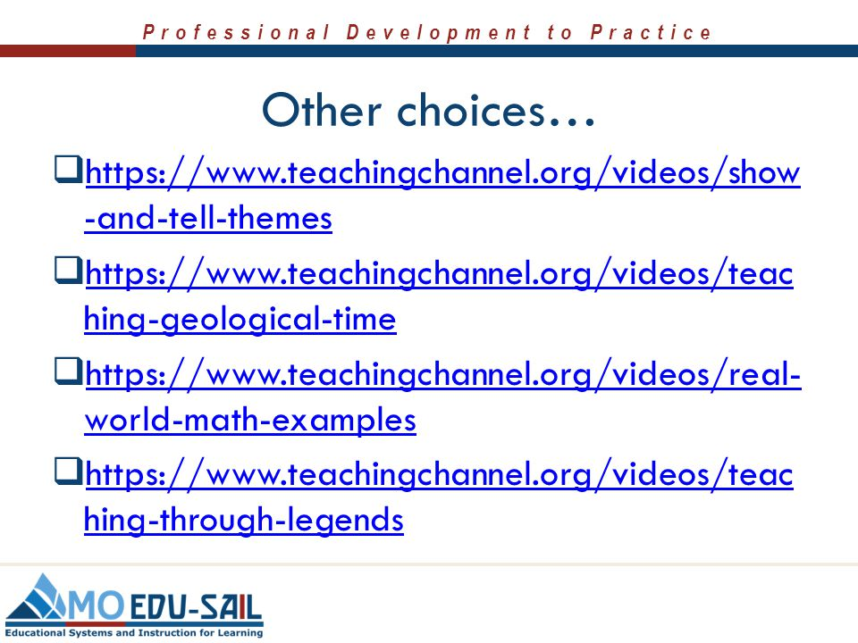 Professional Development to Practice Other choices…  https://www.teachingchannel.org/videos/show -and-tell-themes https://www.teachingchannel.org/vid