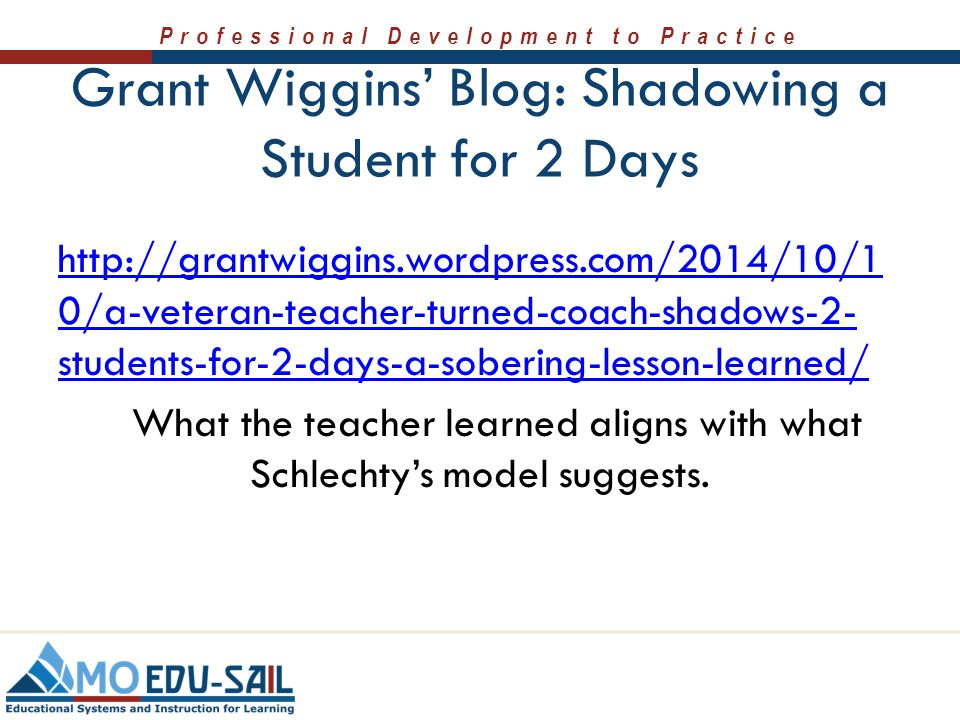 Professional Development to Practice Grant Wiggins' Blog: Shadowing a Student for 2 Days http://grantwiggins.wordpress.com/2014/10/1 0/a-veteran-teach