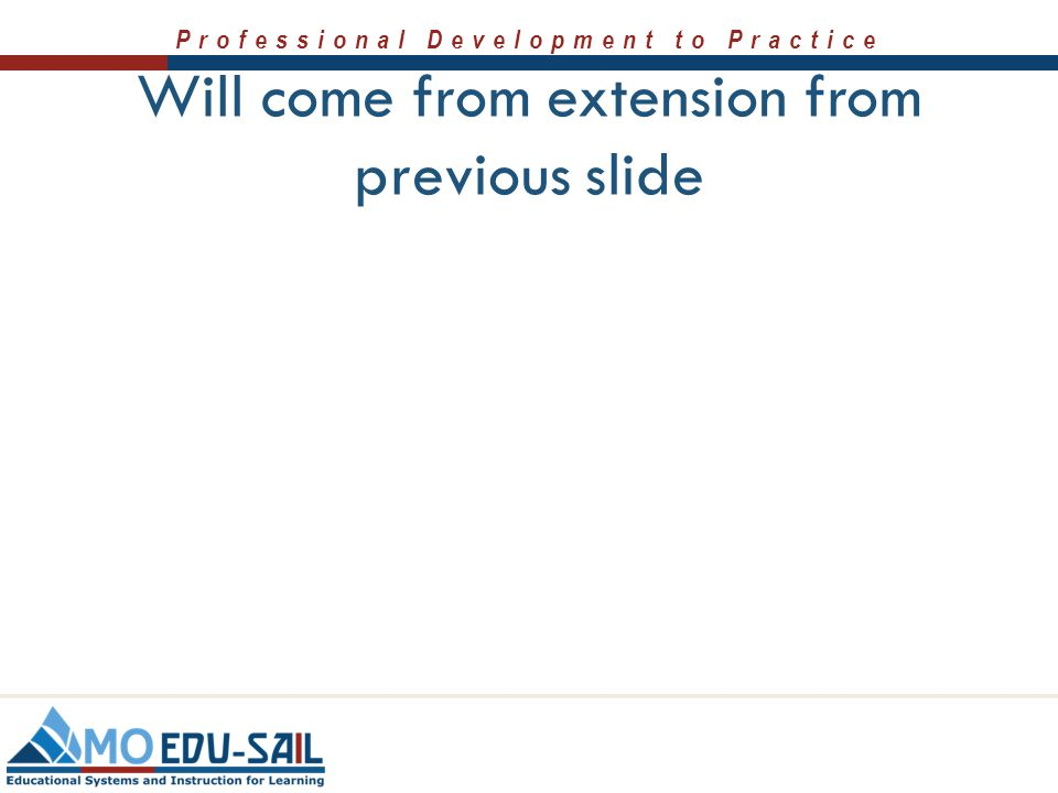 Professional Development to Practice Will come from extension from previous slide