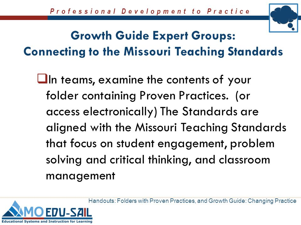 Professional Development to Practice  In teams, examine the contents of your folder containing Proven Practices. (or access electronically) The Stand
