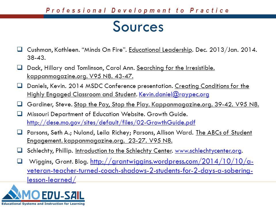 "Professional Development to Practice Sources  Cushman, Kathleen. ""Minds On Fire"". Educational Leadership. Dec. 2013/Jan. 2014. 38-43.  Dack, Hillary"
