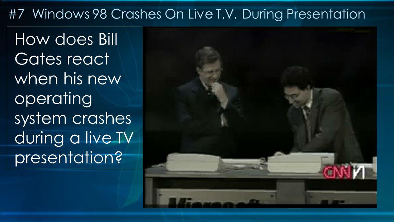 #7 Windows 98 Crashes On Live T.V.