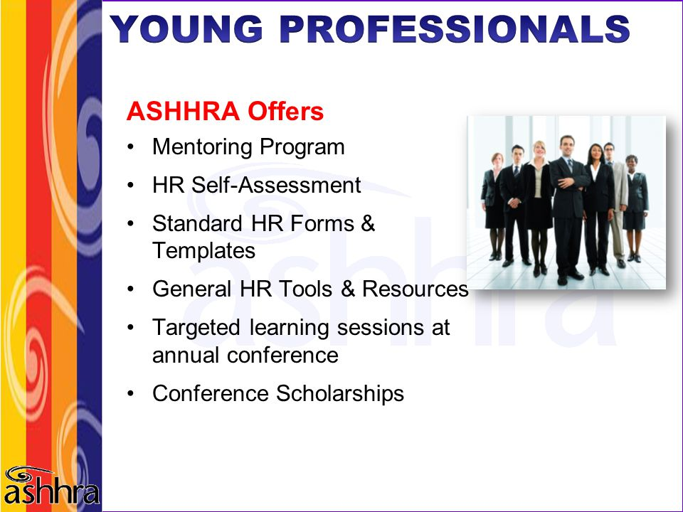 ASHHRA Offers Mentoring Program HR Self-Assessment Standard HR Forms & Templates General HR Tools & Resources Targeted learning sessions at annual con