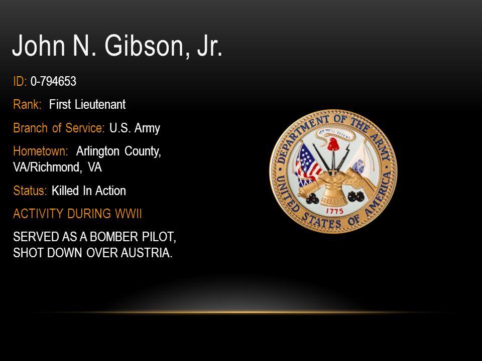 John A.Gibson Jr. Rank: Corporal ID: 33519247 Branch of Service: U.S.