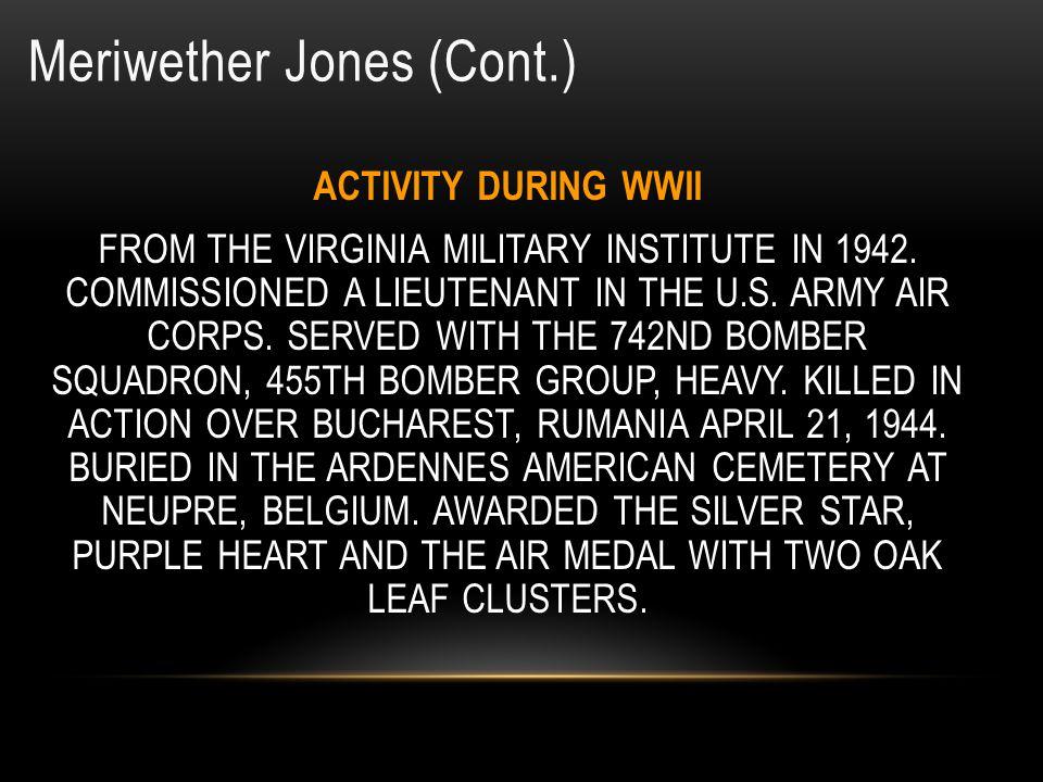 Meriwether Jones ID: O-448999 Entered the Service From: Richmond, VA Rank: First Lieutenant Service: U.S.