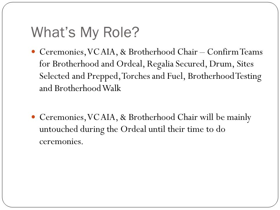 What's My Role? Ceremonies, VC AIA, & Brotherhood Chair – Confirm Teams for Brotherhood and Ordeal, Regalia Secured, Drum, Sites Selected and Prepped,