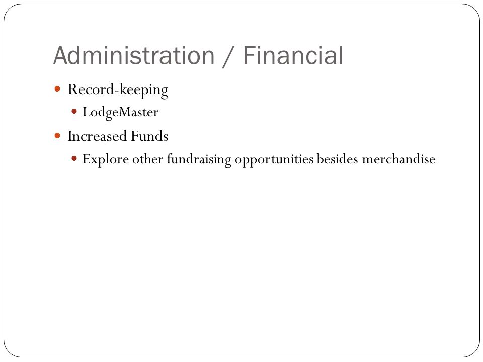 Administration / Financial Record-keeping LodgeMaster Increased Funds Explore other fundraising opportunities besides merchandise