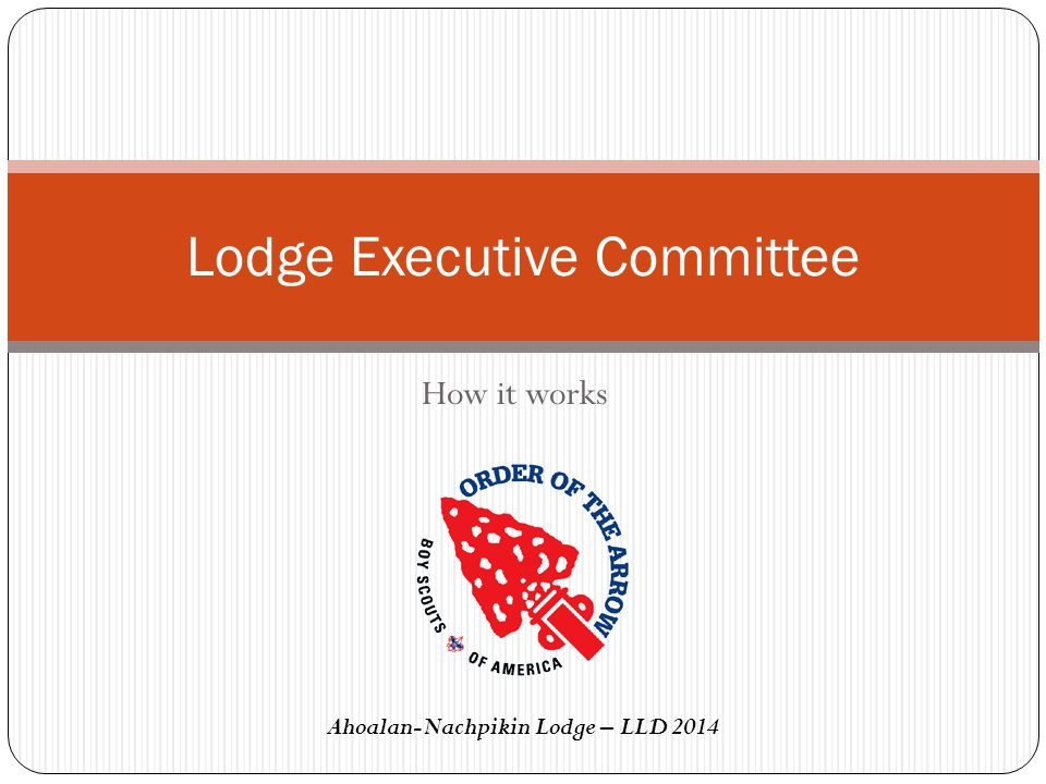 How it works Lodge Executive Committee Ahoalan-Nachpikin Lodge – LLD 2014