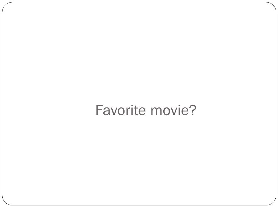 Favorite movie?