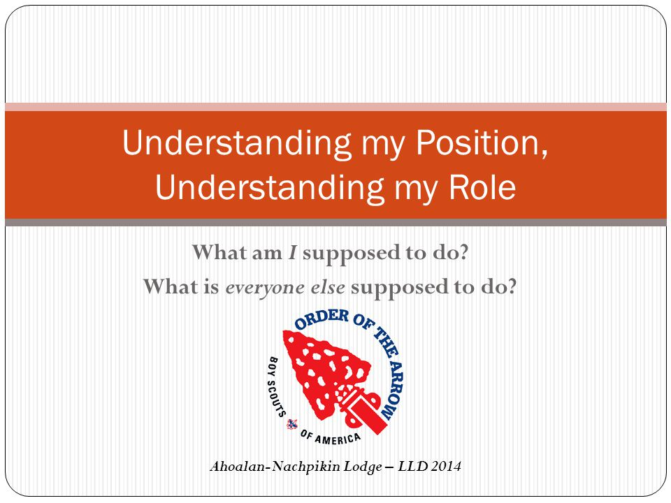 What am I supposed to do? What is everyone else supposed to do? Understanding my Position, Understanding my Role Ahoalan-Nachpikin Lodge – LLD 2014