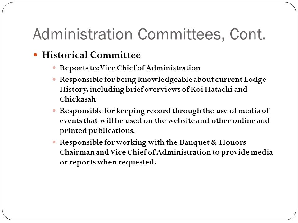 Administration Committees, Cont. Historical Committee Reports to: Vice Chief of Administration Responsible for being knowledgeable about current Lodge