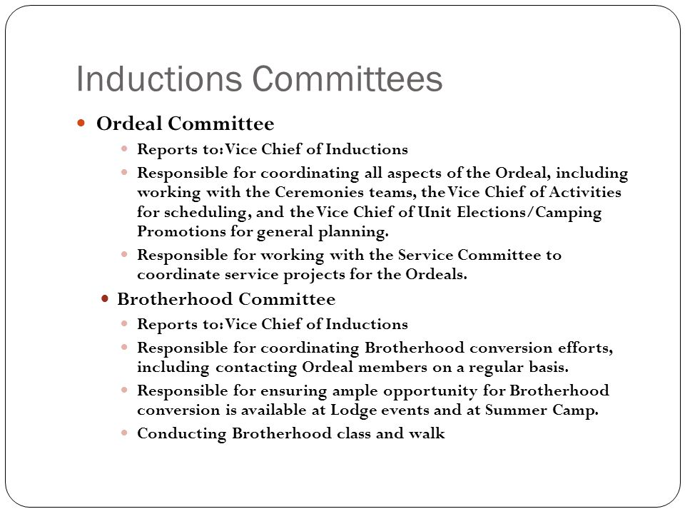 Inductions Committees Ordeal Committee Reports to: Vice Chief of Inductions Responsible for coordinating all aspects of the Ordeal, including working