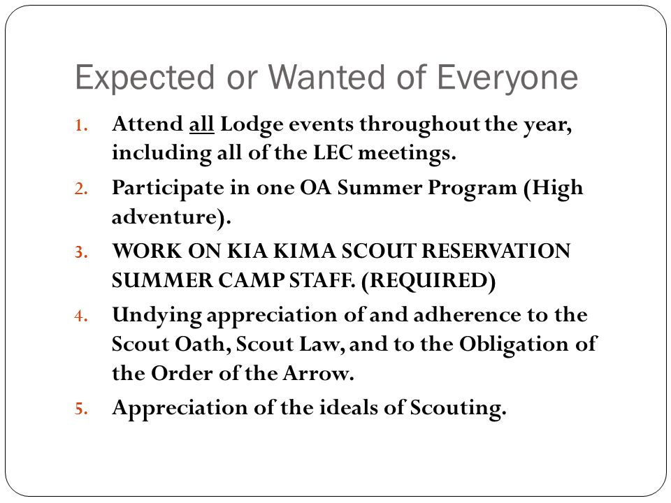 Expected or Wanted of Everyone 1. Attend all Lodge events throughout the year, including all of the LEC meetings. 2. Participate in one OA Summer Prog
