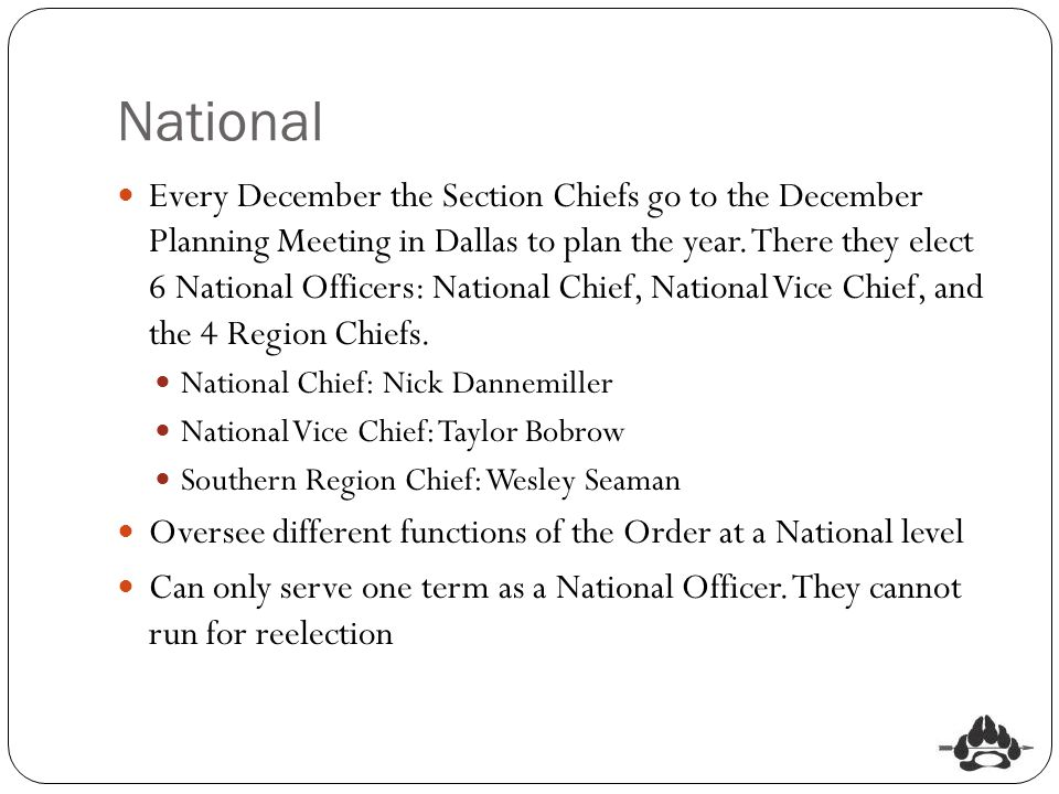 National Every December the Section Chiefs go to the December Planning Meeting in Dallas to plan the year. There they elect 6 National Officers: Natio