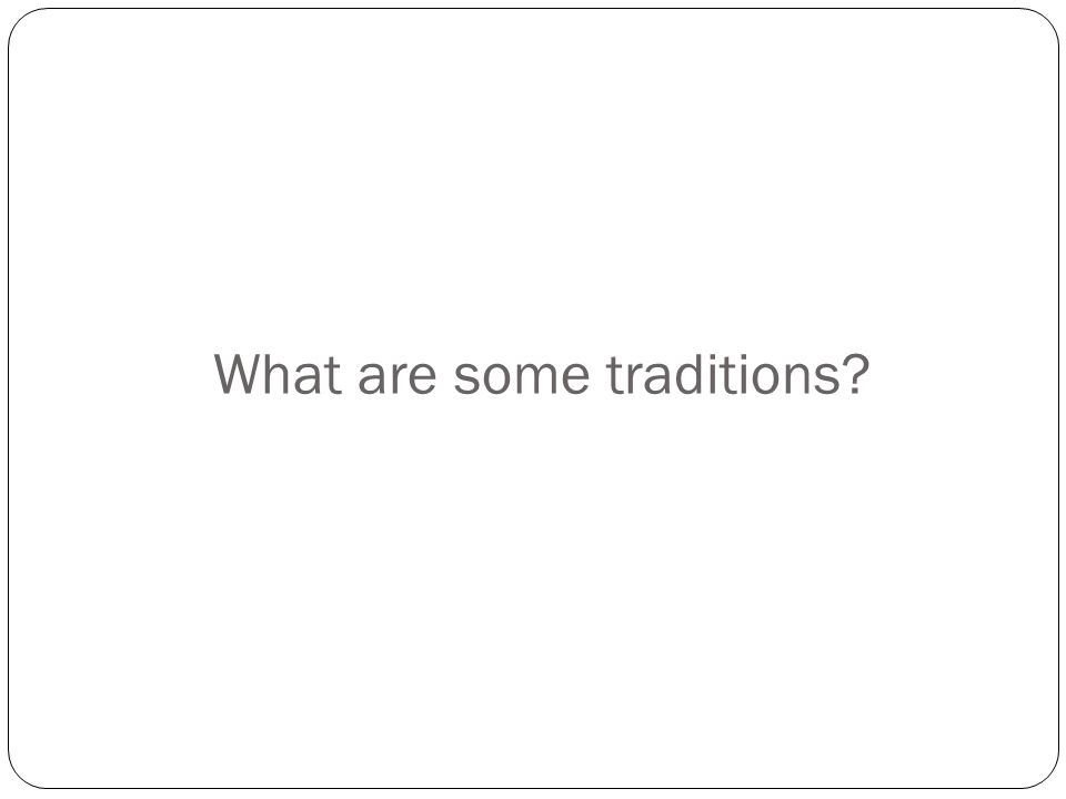 What are some traditions?