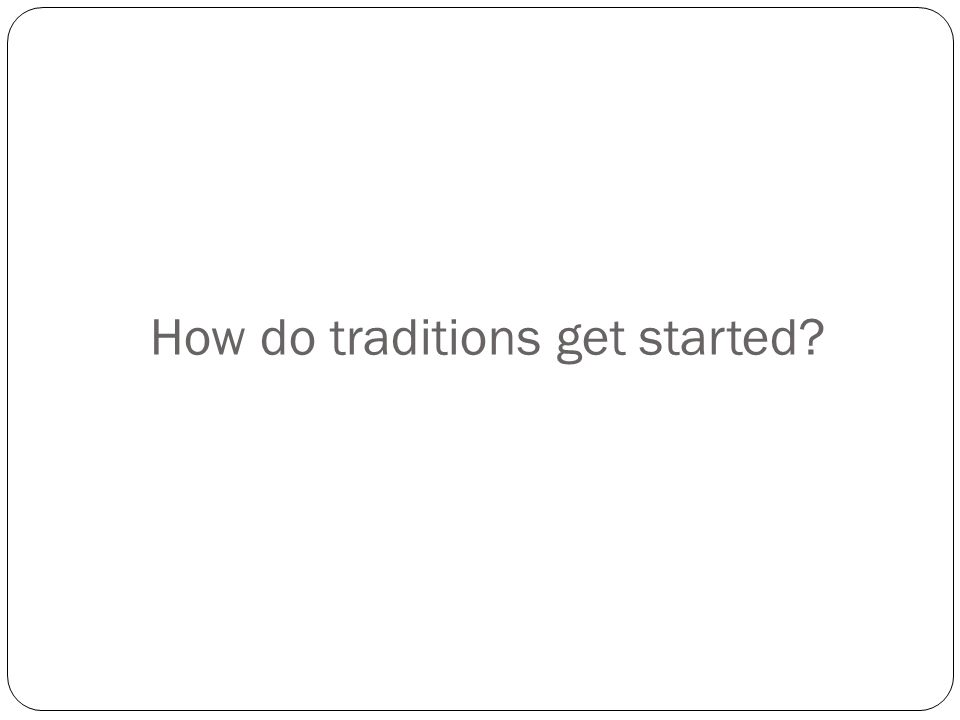 How do traditions get started?