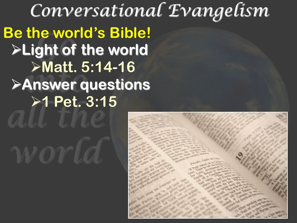 Conversational Evangelism Be the world's Bible.  Light of the world  Matt.