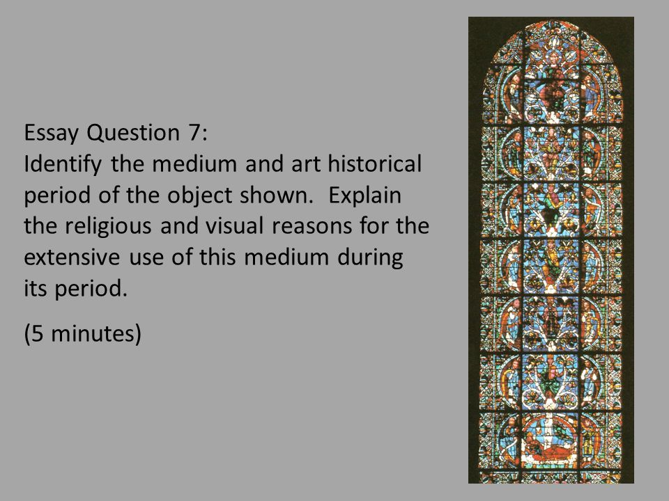 Essay Question 7: Identify the medium and art historical period of the object shown. Explain the religious and visual reasons for the extensive use of