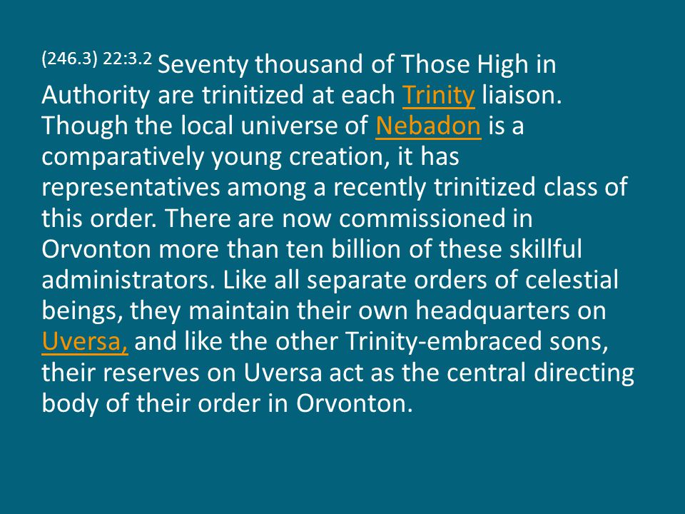 (246.3) 22:3.2 Seventy thousand of Those High in Authority are trinitized at each Trinity liaison.