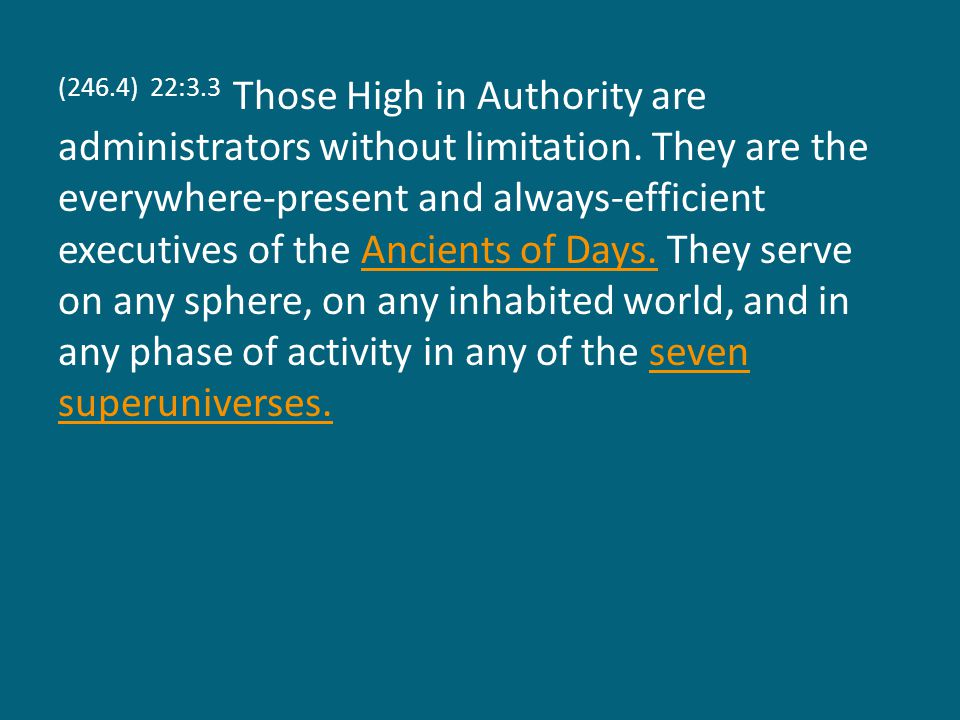 (246.4) 22:3.3 Those High in Authority are administrators without limitation.