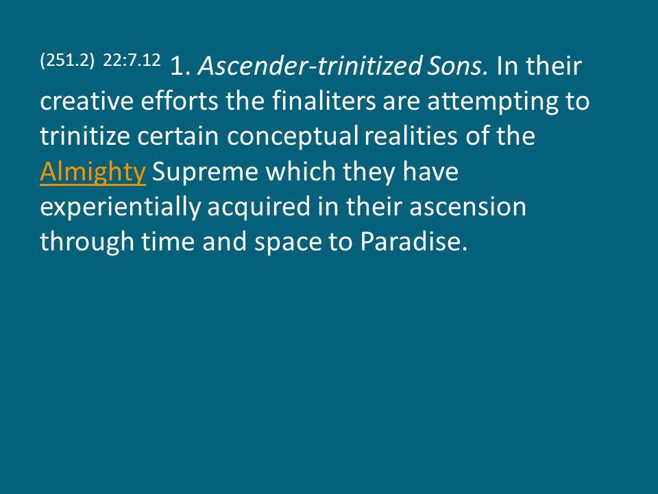 (251.2) 22:7.12 1. Ascender-trinitized Sons.