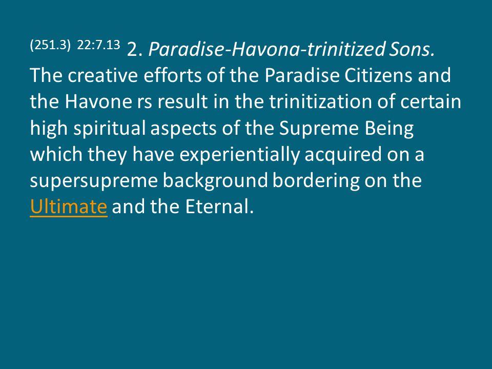 (251.3) 22:7.13 2. Paradise-Havona-trinitized Sons.