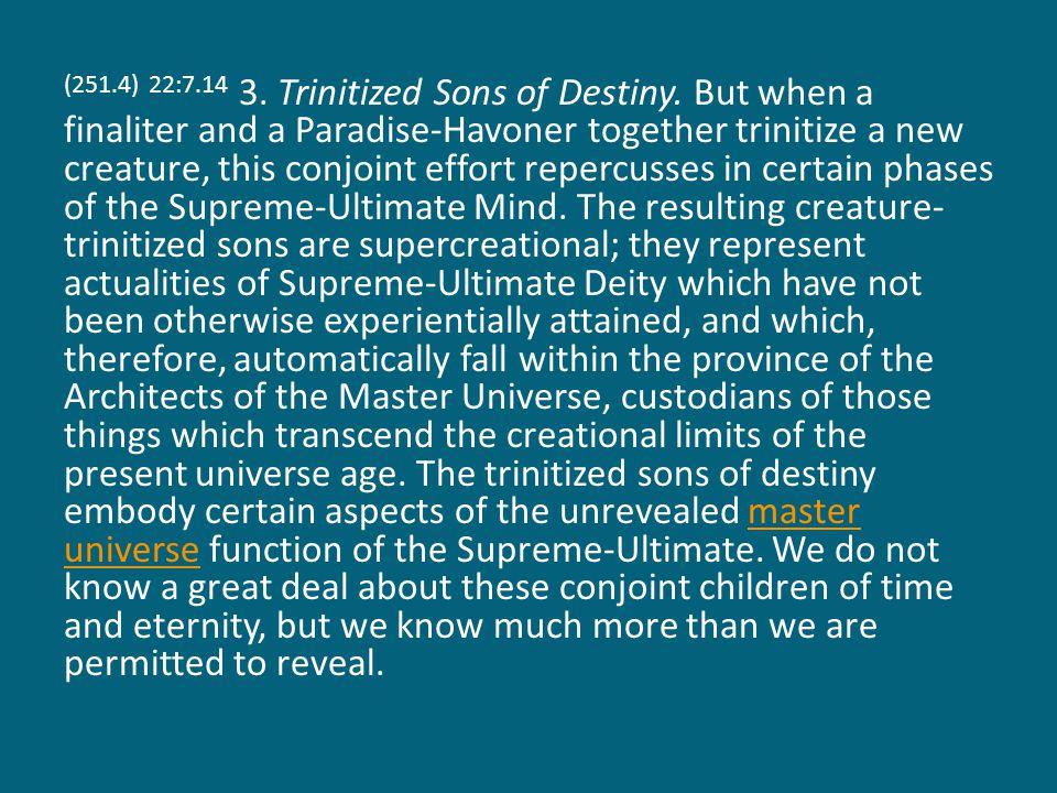 (251.4) 22:7.14 3. Trinitized Sons of Destiny.
